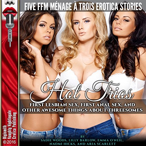 Hot Trios: First Lesbian Sex, First Anal Sex, and Other Awesome Things About Threesomes                   By:                                                                                                                                 Sadie Woods,                                                                                        Lilly Barlow,                                                                                        Emma O'Neil,                   and others                          Narrated by:                                                                                                                                 Shoshana Franke,                                                                                        Artie Rose,                                                                                        Ronnie Pickens,                   and others                 Length: 2 hrs and 20 mins     2 ratings     Overall 3.5