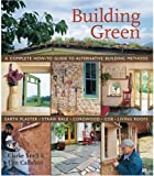 Building Green: A Complete How-To Guide to Alternative Building Methods Earth Plaster * Straw Bale * Cordwood * Cob * Living Roofs