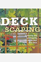 Deckscaping: Gardening and Landscaping on and Around Your Deck Hardcover