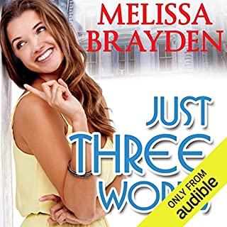 Just Three Words                   Written by:                                                                                                                                 Melissa Brayden                               Narrated by:                                                                                                                                 Felicity Munroe                      Length: 11 hrs and 53 mins     11 ratings     Overall 4.9