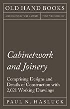 Cabinetwork and Joinery - Comprising Designs and Details of Construction with 2,021 Working Drawings