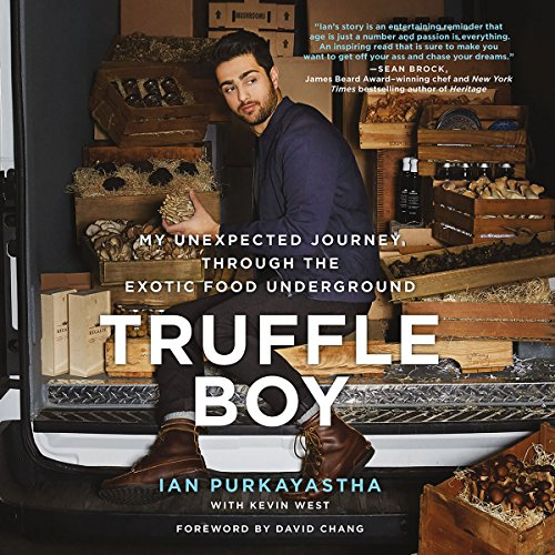 Truffle Boy     My Unexpected Journey Through the Exotic Food Underground              By:                                                                                                                                 Ian Purkayastha,                                                                                        Kevin West                               Narrated by:                                                                                                                                 Will Collyer                      Length: 8 hrs and 53 mins     24 ratings     Overall 4.5