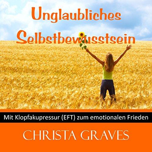 Unglaubliches Selbstbewusstsein (Mit Klopfakupressur zum emotionalen Frieden) audiobook cover art