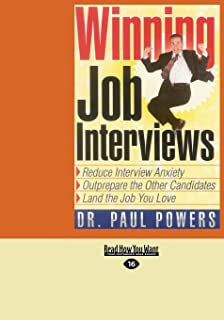 Winning Job Interviews: Reduce Interview Anxiety; Outprepare The Other Candidates; Land The Job You Love