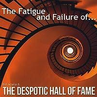 Fatigue & Failure of Bill Acuna & Despotic Hall