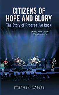 Citizens of Hope and Glory: The Story of Progressive Rock