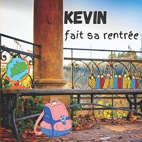 Kevin fait sa rentrée: [Format carré 21x21 cm | 30 pages][Livre couleur/vraie vie] Livre jeunesse pour enfant. Histoire dans la peau de «KEVIN» ... et apprendre [Belle Couverture et Qualité]