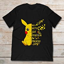 In A World Full Of Pokémon Be A Pikachu.