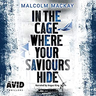 In the Cage Where Your Saviours Hide                   By:                                                                                                                                 Malcolm Mackay                               Narrated by:                                                                                                                                 Angus King                      Length: 8 hrs and 45 mins     2 ratings     Overall 3.5
