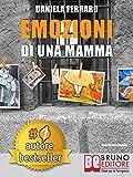 Emozioni Di Una Mamma: Storia Vera Di Una Mamma Tra Adozione, Disabilità, Separazione e R...