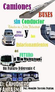 Camiones, Buses Sin Conductor, Túneles de Alta Velocidad, Pistas Eléctricas y los Estacionamientos de Futuro. (Un Futuro Diferente nº 100)