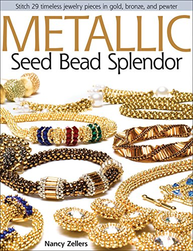 Metallic Seed Bead Splendor: Stitch 29 Timeless Jewelry Pieces in Gold, Bronze, and Pewter (American Poets Continuum (Paperback))