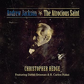 Andrew Jackson - The Atrocious Saint
