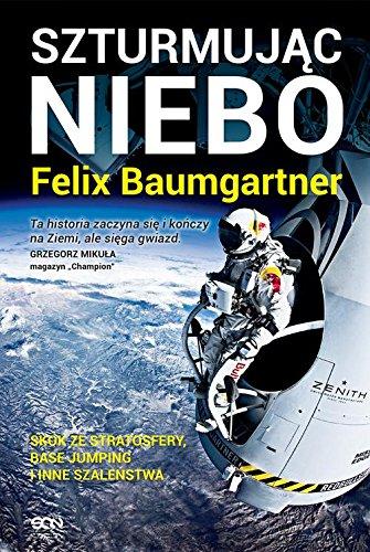 Felix Baumgartner Szturmujac niebo