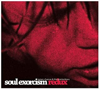 Soul Exorcism Redux by James Chance and the Contortions