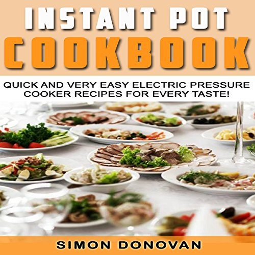 Instant Pot Cookbook: Quick and Very Easy Electric Pressure Cooker Recipes for Every Taste audiobook cover art
