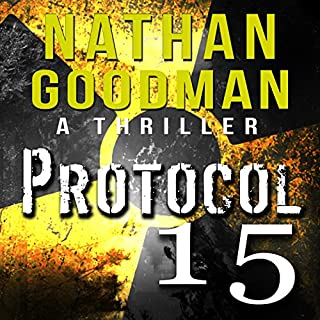 Protocol 15     Special Agent Jana Baker, Book 2              Written by:                                                                                                                                 Nathan Goodman                               Narrated by:                                                                                                                                 Bill Fike                      Length: 10 hrs and 21 mins     Not rated yet     Overall 0.0