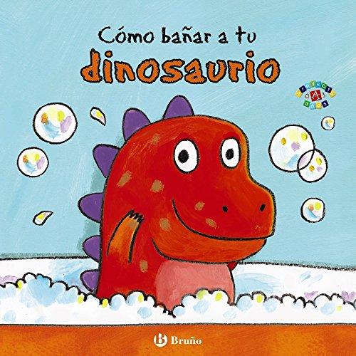 Cómo bañar a tu dinosaurio (Mis Primeras Rutinas)