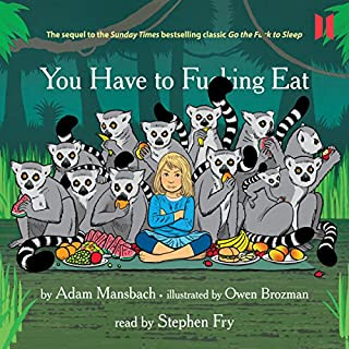 You Have to F--king Eat                   By:                                                                                                                                 Adam Mansbach                               Narrated by:                                                                                                                                 Stephen Fry                      Length: 4 mins     54 ratings     Overall 4.4