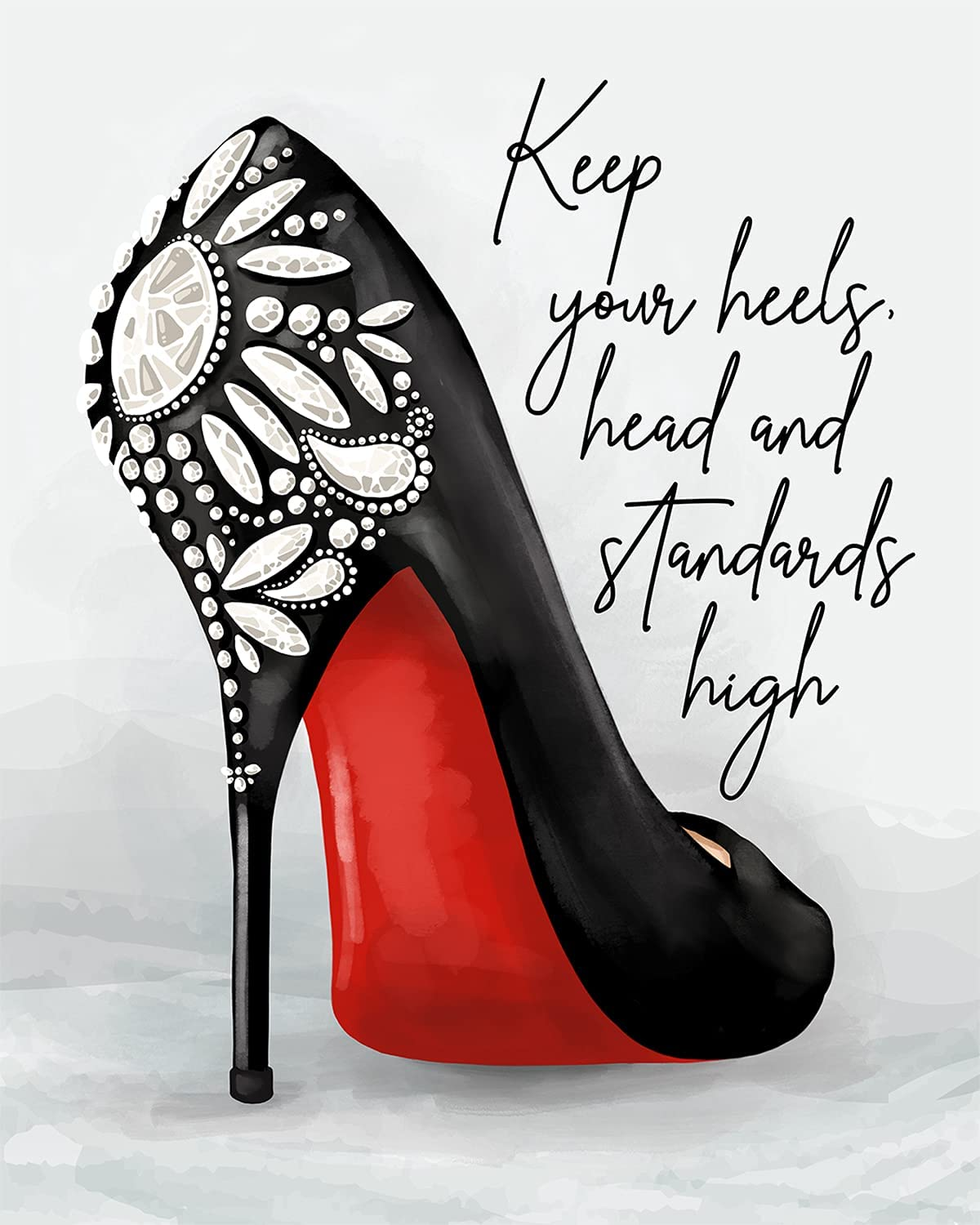 Keep Your Heels, Head And Standards High - Hand-Drawn Wall Decor Art Print with a gray background - 8x10 unframed artwork printed on photograph paper