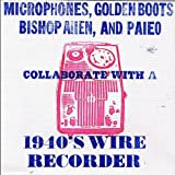 Microphones, Golden Boots, Bishop Allen, and Paleo Collaborate With a 1940's Wire Recorder