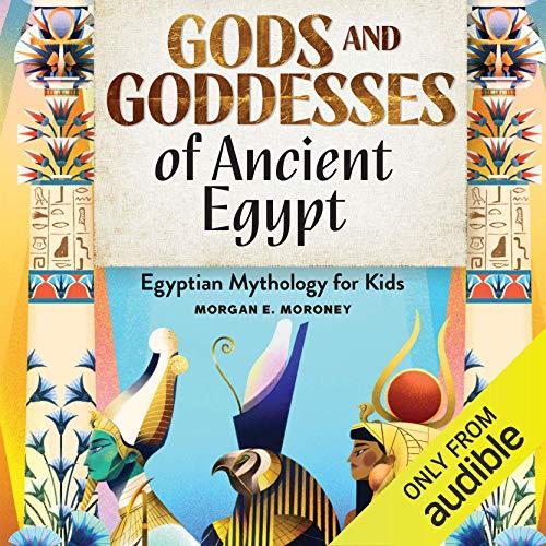 Gods and Goddesses of Ancient Egypt: Egyptian Mythology for Kids