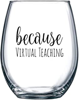 Because Virtual Teaching – 面白いステムレスワイングラス 15オンス – 先生への感謝または誕生日ギフトアイデア – 教授または教育アシスタントのプレゼント オンライン学習用
