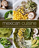 Mexican Cuisine: From Mexico to Your Kitchen Discover Easy Mexican Cooking (2nd Edition) (English Edition)