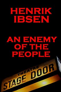 Henrik Ibsen - An Enemy of the People: A Classic Play from the Father of Theatre