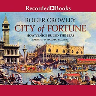 City of Fortune     How Venice Rule the Seas              By:                                                                                                                                 Roger Crowley                               Narrated by:                                                                                                                                 Edoardo Ballerini                      Length: 14 hrs and 9 mins     262 ratings     Overall 4.5