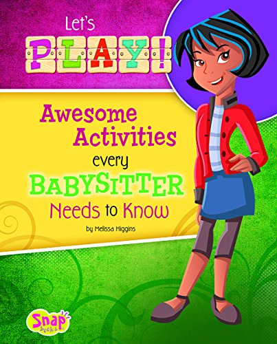 Let's Play!: Awesome Activities Every Babysitter Needs to Know (Babysitter's Backpack)