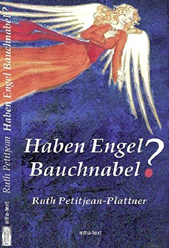 Haben Engel Bauchnabel?: 24 Humorvolle authentische Geschichten & Gedichte mit Tiefgang  zum Vorlesen geeignet.