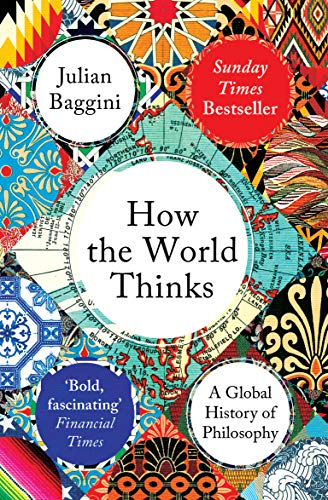 Compare Textbook Prices for How the World Thinks: A Global History of Philosophy Reprint Edition ISBN 9781783782307 by Baggini, Julian