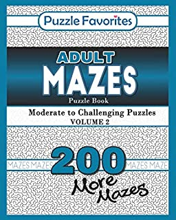 Adult Mazes Puzzle Book - 200 More Moderate to Challenging Puzzles: Giant Maze Book Puzzlers for Adults