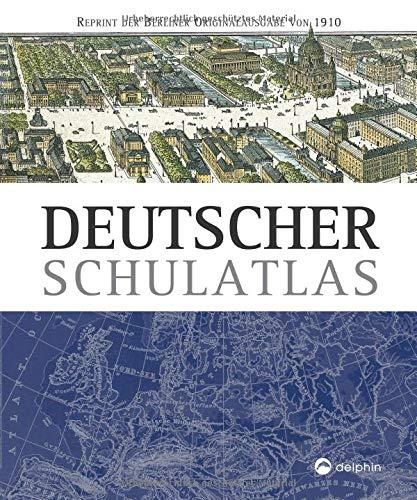 Deutscher Schulatlas: Reprint der Berliner Originalausgabe von 1910