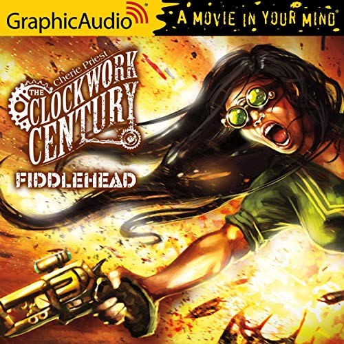 Fiddlehead [Dramatized Adaptation] Audiobook By Cherie Priest cover art
