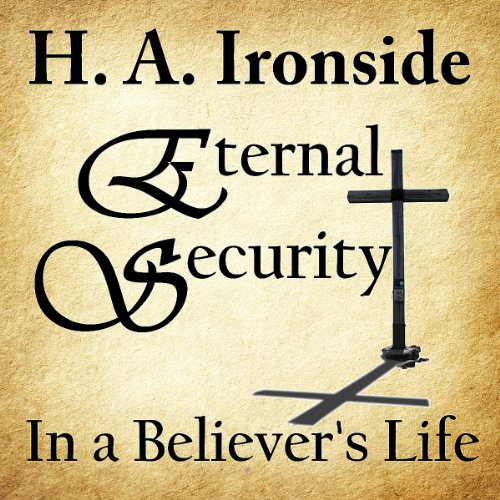 Eternal Security of the Believer                   By:                                                                                                                                 Harry Ironside                               Narrated by:                                                                                                                                 Dale McConachie                      Length: 1 hr and 34 mins     8 ratings     Overall 4.9