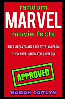Random Marvel Movie Facts: 352 Fun Facts and Secret Trivia from the Marvel Cinematic Universe