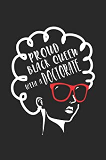 Proud Black Queen with a Doctorate: Proud Black Queen PhD Doctorate Degree Graduation Notebook 6x9 Inches 120 lined pages ...