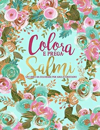 Colora e prega : Salmi: Un libro da colorare per adulti cristiano: Un libro religioso unico con 45 versetti biblici da colorare