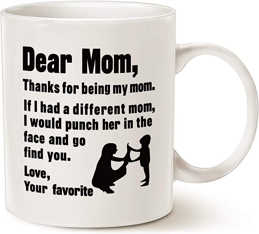 MAUAG Funny Mothers Day Christmas Gifts For Mom Coffee Mug Dear Mom Thanks For Being My Mom If I Had Love Your Favorite Best Gag Gifts For Mom Mother Cup White 11 Oz