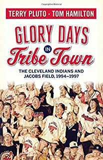 Glory Days in Tribe Town: The Cleveland Indians and Jacobs Field 1994–1997