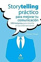 Storytelling práctico para mejorar tu comunicación: 170 historias para triunfar en tus intervenciones (Spanish Edition)