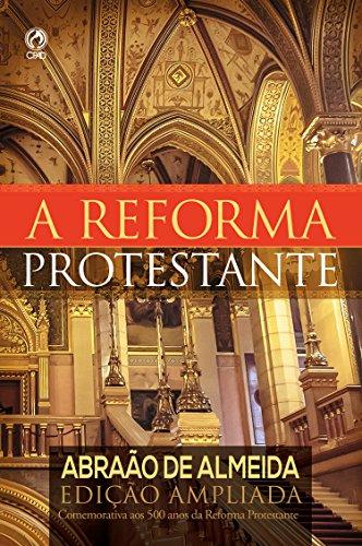 A Reforma Protestante: Edição Ampliada Comemorativa aos 500 Anos da Reforma Protestante