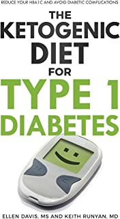 The Ketogenic Diet for Type 1 Diabetes: Reduce Your HbA1c and Avoid Diabetic Complications