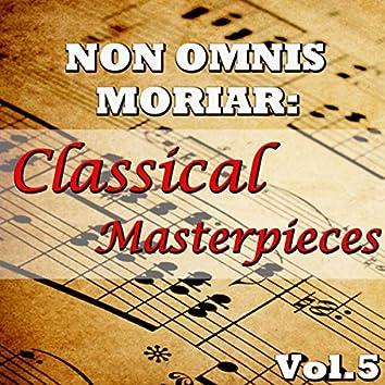 Non Omnis Moriar: Classical Masterpieces, Vol.5