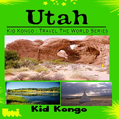 Utah: Kid Kongo Travel The World Series, Volume 5 audiobook cover art