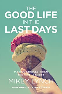 The Good Life in the Last Days: Making Choices When the Time is Short