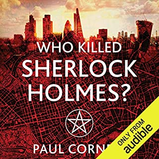 Who Killed Sherlock Holmes?     The Shadow Police, Book Three              By:                                                                                                                                 Paul Cornell                               Narrated by:                                                                                                                                 Damian Lynch                      Length: 12 hrs and 19 mins     560 ratings     Overall 4.4