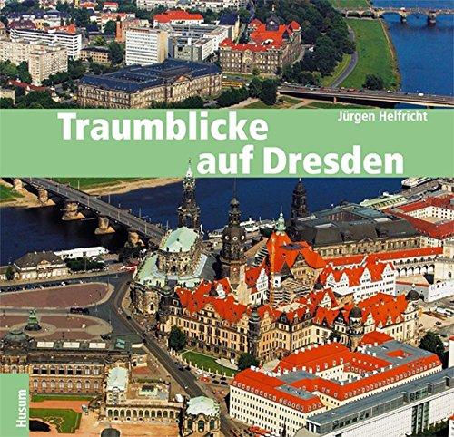 Preisvergleich Produktbild Traumblicke auf Dresden: und das Elbtal von Meißen bis Bad Schandau